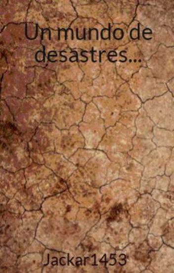 Un mundo de desastres...