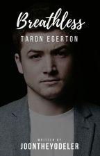 Breathless || Taron Egerton [✔️] by anthomaniac