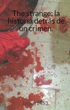 The strange: la historia detrás de un crimen. by Jackar1453