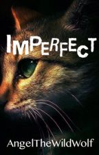 Imperfect [CURRENTLY ON HOLD DUE TO MAJOR EDITING] by AngelTheWildWolf