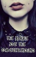 La Hija de la oscuridad (5 sos y tu ) by Sofiagonzalez31