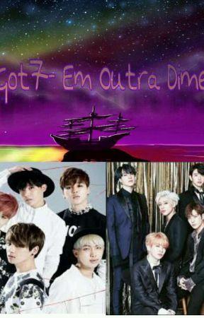 Fanfic BTS/ Got7 - Em outra dimensão - Bagunceiras - Wattpad