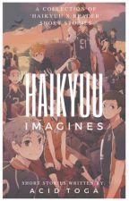 || Haikyuu Imagines || by AcidToga