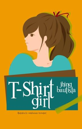 T-Shirt Girl (COMPLETED) by JhingBautista