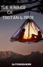 The Summer of Tristan & Piper (REWRITING) by GlitterBookworm