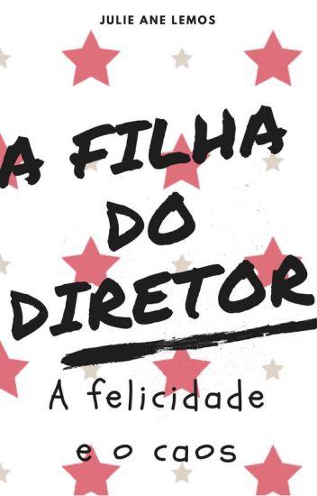 A FILHA DO DIRETOR - A FELICIDADE E O CAOS [EM REVISÃO]