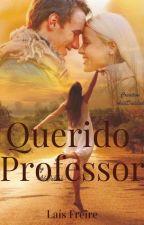 Querido Professor [ Livros 1 e 2 Concluídos ] by LaiBritto