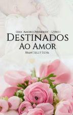 Destinados Ao Amor - Livro 1 ( EM BREVE) by FranciellySilva22