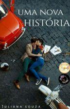 Uma Nova História | Livro 02  by JulianaSouza655