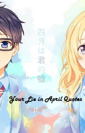 Your Lie In April Quotes by Winsterry