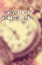 The Bad Boy's Obsessive Love by Brokenhearts896