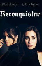 Reconquistar | Camren g!p  by itsbabylolo