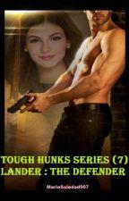 Tough Hunks Series (7) Lander : The Defender by MariaSoledad007