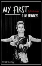 My First (Luke Hemmings) by RandomGabs