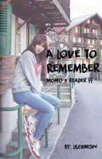 A Love To Remember (Momo X Reader) by LilChimJin