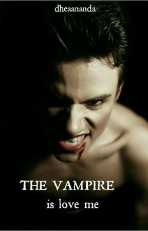 The Vampire Is Love Me by dheaanandakarunia