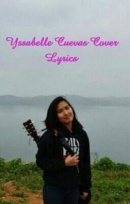 Ysabelle Cuevas Cover Lyrics - Hannah 💕 - Wattpad