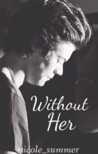 Without her- [ Part 2 of Without him] || h.s. by nicole_summer