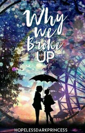 Why We Broke Up (WATTYS2018) by HopelessDarkPrincess