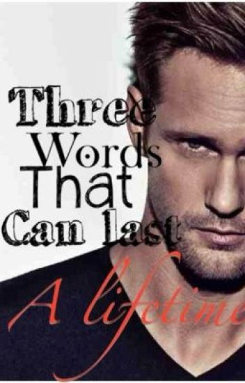 Three words that can last a lifetime (Eric Northman fanfic)