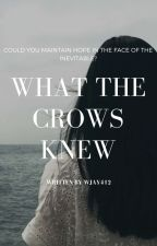 What The Crows Knew by WJay412