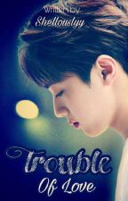 Trouble Of Love [Lai Guanlin × Jeon Somi]✔ by shelviHmh