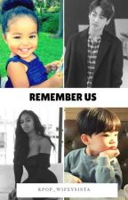REMEMBER US by Kpop_Wifeysista