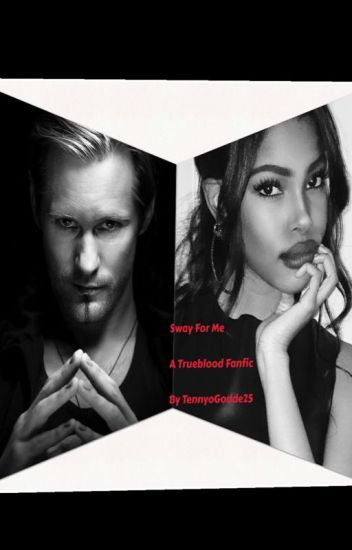 Sway for Me ~ True blood fanfiction~ (Eric Northman xOC