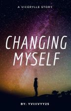 Changing Myself (ViceRylle Story) by yviiivyy25