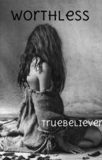 Worthless by truebeliever