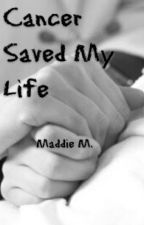 Cancer Saved My Life by maddie1881