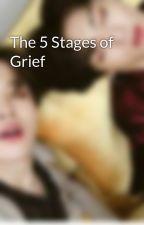 The 5 Stages of Grief by NAMMMMJJJJIIIINNNN