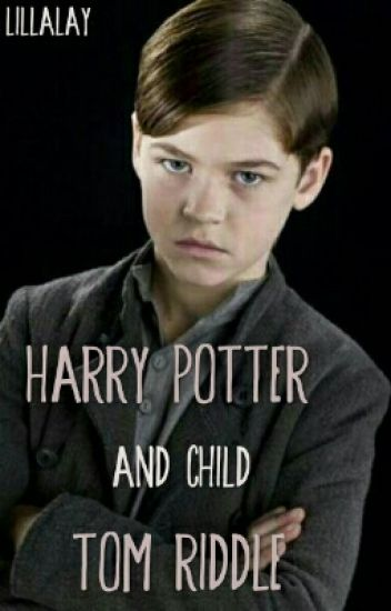 Harry Potter and Child Tom Riddle - Lillalay - Wattpad