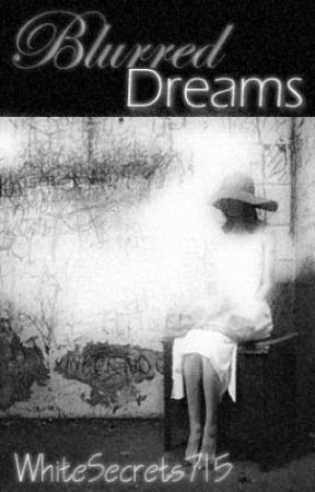 Blurred Dreams by WhiteSecrets715