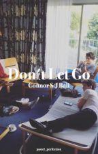 Don't Let Go  (A Connor Ball /  Tristan Evans Fan-fiction) by Pastel_Perfection