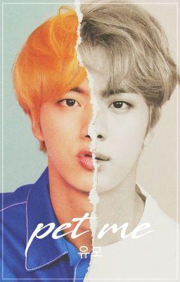 Đọc truyện pet me | seokjin.3p