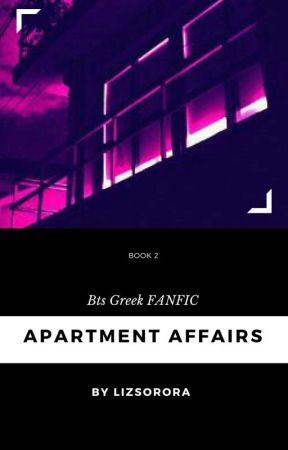 Apartment Affairs 2// Greek BTS FF by LizSorora