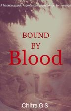 Bound by Blood by ChitraGS