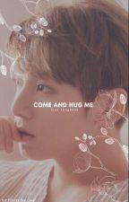 Come And Hug Me | JUNGKOOK ✔ by akookie902
