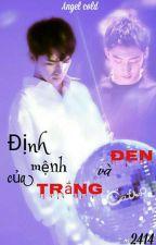 Định mệnh của Trắng và Đen  by YLinhAnhTu24