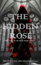 The Hidden Rose(Book One In The Rose Pedal Series) /✔  by sillylovebug432