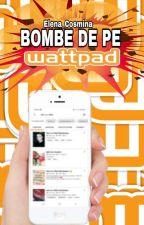 BOMBE DE PE WATTPAD by Elena_Cosmina