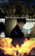Don't Be Afraid of the Dark by jadeskye