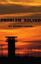 Problem Solved -complete  by andreachapin313