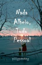 Nada Alheio, Tudo Pessoal. by pillypaeday