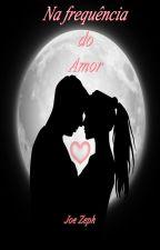 Na Frequência do Amor by JoseRobertoMoraes