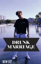 drunk marriage | jachary [✔️] by -wdwgrp