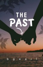 THE PAST [Editing Soon] by bgaail