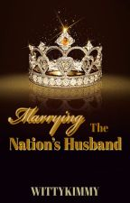 Marrying the Nation's Husband by WittyKimmy