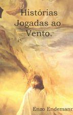 Histórias Jogadas ao Vento. by EnosEnedemas